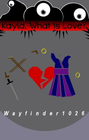Kayla, What is Love? by Wayfinder1026