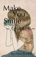 Make You Smile Quotes by MoreThanHope