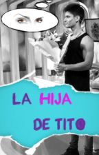 La hija de Tito. {Ramiro Nayar} by NovelasRN