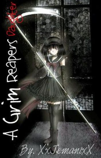 "The Grim Reapers Daughter (Back on hold -.-"")"
