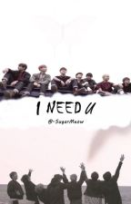 I Need U [Re-subido] by -Sakxrx