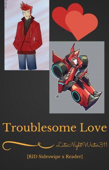 Troublesome Love [RID Sideswipe X Reader]