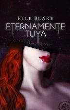 Eternamente Tuya by ElleBlake