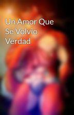 Un Amor Que Se Volvio Verdad by sirfurry