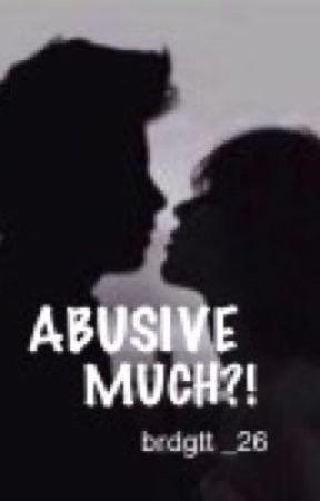 Abusive Much? [KathNiel] by Brdgtt_26