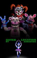 Sister Location [Project Nightmare: Book One] by Darth_Revinihilus