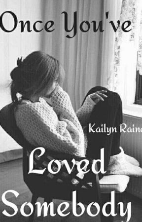 Once You've Loved Somebody by Kailucy