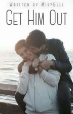 Get Him Out (spin off/prequel to ILR) by MixyBell