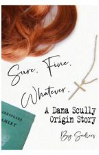 Sure. Fine. Whatever. A Dana Scully Origin Story by scullers