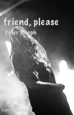 Friend, Please//t.j by Larrytheotter8