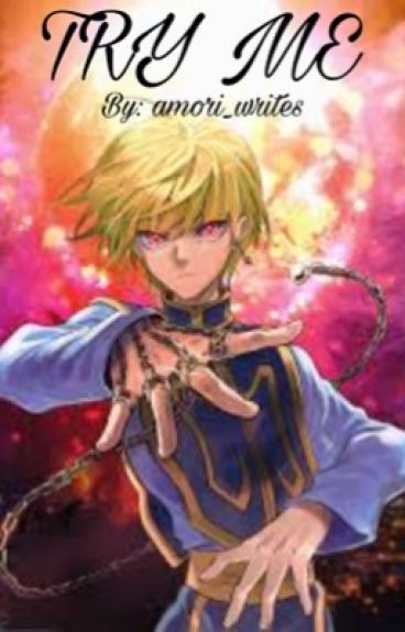 Try Me! Kurapika X Reader/OC {COMPLETED}