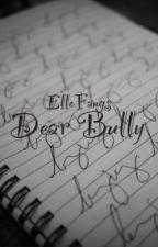 Dear Bully  by TylerViolet