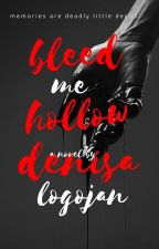 Bleed Me Hollow [On Hold] by denisaacl