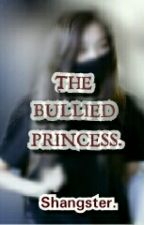 The Bullied Princess. by Shangsterlove