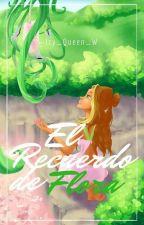 El Recuerdo De Flora  by Icy_Queen_W