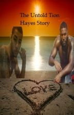 The Untold Tion Hayes Story (On Hold) by lov3_dontchang3