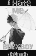 I Hate Me (Boy X Boy) by xXxMekoxXx