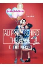 ALI PRILLY BEHIND THE STAGE 2 [ The Next ]  by GorillaGstory