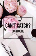 Can't catch? (Hugh X Reader) by buritooru