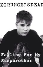 Falling For My Step Brother (Justin Bieber Fan Fiction) *UNDER EDITING* by xgrungeisdead