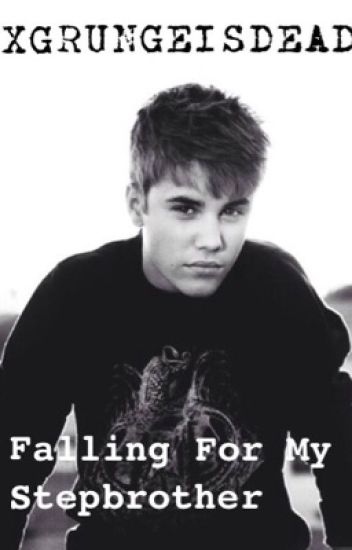 Falling For My Step Brother (Justin Bieber Fan Fiction) *UNDER EDITING*
