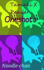 Tamaki X Reader Oneshots [Discontinued] by Noodle-chan
