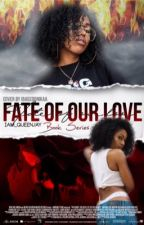 Fate Of Our Love (Trilogy) by Iam_QueenJay