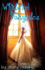 Whirlwind Fairytales (Fairytales with a twist) by sleepyheadedpig