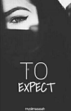 To Expect  by muslimaaaaah
