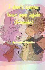 I don't wanna lose you again (Fronnie) by TrashCanOfGoodies