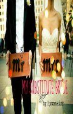 MY SUBSTITUTE BRIDE by hyunaakiss