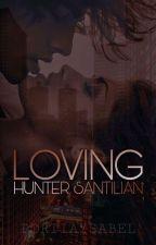 Loving Hunter Santilian  by portiaysabel_