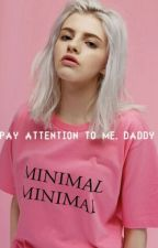pay attention to me,daddy by atrophasia