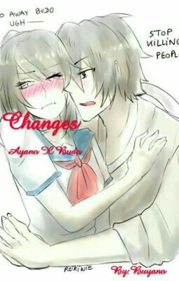 Changes. (Ayano X Budo) COMPLETED