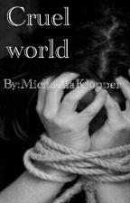Cruel world- עולם אכזר by MichaellaKlopper
