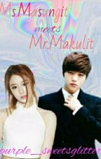Ms. Masungit Meets Mr. Makulit []slow update[] by purple_sweetsglitter