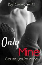 Only MINE by _SomeOne_22
