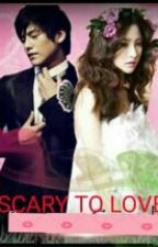 """""""Scary To Love""""(on Going) by chezyljade"""