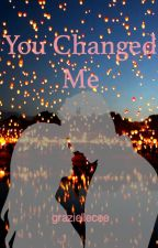 You Changed Me - Teen Fiction by graziellecee
