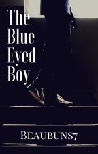 The Blue Eyed Boy: Book 1 Of The Eyed Series by Beaubuns7