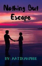 Nothing but escape  by Aatikah7866