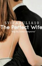 The Perfect Wife [ON GOING] by SyifaAulia10
