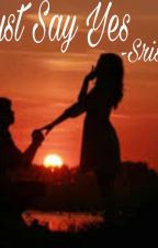 Just Say yes by srishtis9