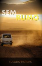 Sem Rumo (COMPLETO) by EulalioHereda