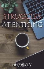 Struggles At Enticing (Chat-Serye) by MMColdGuy