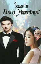 """Because of that Fixed Marriage "" by exo_laysoo97"