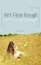 Ain't Close Enough by melania_stevani