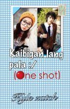 Kaibigan lang pala :/ (ONE SHOT) by littleAlgebra
