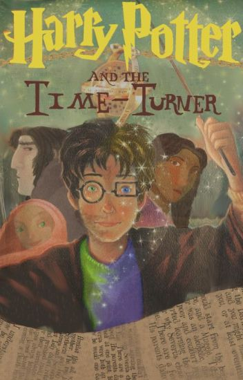 Turning Time (A Harry Potter Fanfic)