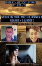 Stuck on Two (Mister Crainer X Reader X SSundee) by bee-15